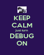 KEEP CALM just turn DEBUG ON - Personalised Poster A4 size