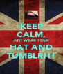 KEEP CALM, JUST WEAR YOUR HAT AND TUMBLR!!! - Personalised Poster A4 size