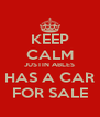 KEEP CALM JUSTIN ABLES HAS A CAR FOR SALE - Personalised Poster A4 size
