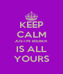 KEEP CALM JUSTIN BIEBER IS ALL YOURS - Personalised Poster A4 size