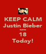 KEEP CALM Justin Bieber turns 18 Today! - Personalised Poster A4 size