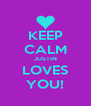 KEEP CALM JUSTIN LOVES YOU! - Personalised Poster A4 size