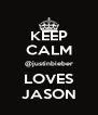 KEEP CALM @justinbieber LOVES JASON - Personalised Poster A4 size