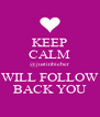 KEEP CALM @justinbieber WILL FOLLOW BACK YOU - Personalised Poster A4 size