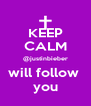 KEEP CALM @justinbieber will follow  you - Personalised Poster A4 size