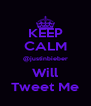 KEEP CALM @justinbieber Will Tweet Me - Personalised Poster A4 size