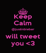 Keep Calm @justinbieber will tweet you <3 - Personalised Poster A4 size