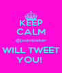 KEEP CALM @justinbieber WILL TWEET YOU!  - Personalised Poster A4 size
