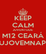 KEEP CALM JUVENTUDE M12 CEARÁ SOUJOVEMNAPAZ - Personalised Poster A4 size