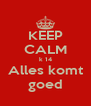 KEEP CALM k 14 Alles komt goed - Personalised Poster A4 size