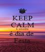 KEEP CALM k amanha é dia de  Festa - Personalised Poster A4 size