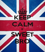 KEEP CALM K SWEET BRO - Personalised Poster A4 size
