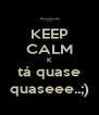 KEEP CALM K tá quase quaseee..;) - Personalised Poster A4 size