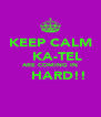 KEEP CALM     KA-TEL   ARE COMING IN      HARD!!  - Personalised Poster A4 size