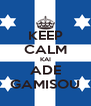 KEEP CALM KAI ADE GAMISOU - Personalised Poster A4 size