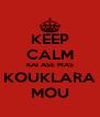 KEEP CALM KAI ASE MAS KOUKLARA MOU - Personalised Poster A4 size