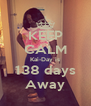 KEEP CALM Kai-Day is 138 days Away - Personalised Poster A4 size
