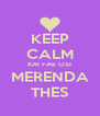 KEEP CALM KAI FAE OSI MERENDA THES - Personalised Poster A4 size
