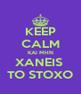KEEP CALM KAI MHN XANEIS  TO STOXO - Personalised Poster A4 size