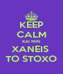 KEEP CALM KAI MIN XANEIS  TO STOXO - Personalised Poster A4 size