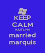 KEEP CALM KAITLYN married marquis - Personalised Poster A4 size