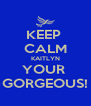 KEEP  CALM KAITLYN YOUR  GORGEOUS! - Personalised Poster A4 size