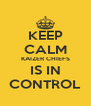 KEEP CALM KAIZER CHIEFS IS IN CONTROL - Personalised Poster A4 size