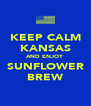 KEEP CALM KANSAS AND ENJOY SUNFLOWER BREW - Personalised Poster A4 size