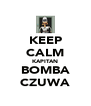 KEEP CALM KAPITAN BOMBA CZUWA - Personalised Poster A4 size