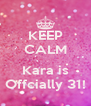 KEEP CALM  Kara is Offcially 31! - Personalised Poster A4 size