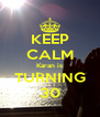 KEEP CALM Karan is TURNING 30 - Personalised Poster A4 size