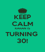 KEEP CALM KARAN IS TURNING  30! - Personalised Poster A4 size