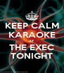 KEEP CALM KARAOKE AT THE EXEC TONIGHT - Personalised Poster A4 size