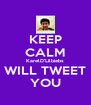 KEEP CALM KarelD'Lilbiebs WILL TWEET YOU - Personalised Poster A4 size