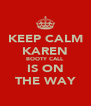 KEEP CALM KAREN BOOTY CALL IS ON THE WAY - Personalised Poster A4 size
