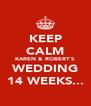 KEEP CALM KAREN & ROBERT'S WEDDING 14 WEEKS... - Personalised Poster A4 size