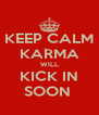 KEEP CALM KARMA WILL KICK IN SOON  - Personalised Poster A4 size