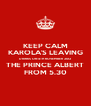 KEEP CALM KAROLA'S LEAVING DRINKS ON 4TH NOVEMBER 2012 THE PRINCE ALBERT FROM 5.30 - Personalised Poster A4 size