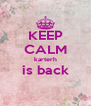 KEEP CALM karterh is back  - Personalised Poster A4 size