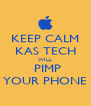 KEEP CALM KAS TECH WILL  PIMP YOUR PHONE - Personalised Poster A4 size