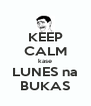 KEEP CALM kase LUNES na BUKAS - Personalised Poster A4 size