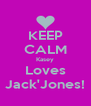 KEEP CALM Kasey Loves Jack'Jones! - Personalised Poster A4 size