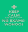 KEEP CALM KASI 2ND DAY NA NG EXAMS! WOHOO! - Personalised Poster A4 size