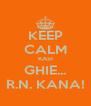 KEEP CALM KASI GHIE... R.N. KANA! - Personalised Poster A4 size