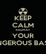 KEEP CALM KASMAY YOUR A DANGEROUS BASTARD - Personalised Poster A4 size