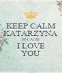KEEP CALM KATARZYNA BECAUSE I LOVE YOU - Personalised Poster A4 size