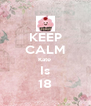 KEEP CALM Kate  Is 18 - Personalised Poster A4 size