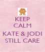 KEEP CALM  KATE & JODI STILL CARE - Personalised Poster A4 size