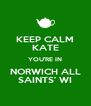 KEEP CALM KATE YOU'RE IN NORWICH ALL SAINTS' WI - Personalised Poster A4 size