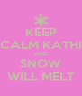 KEEP CALM KATHI AND SNOW WILL MELT - Personalised Poster A4 size